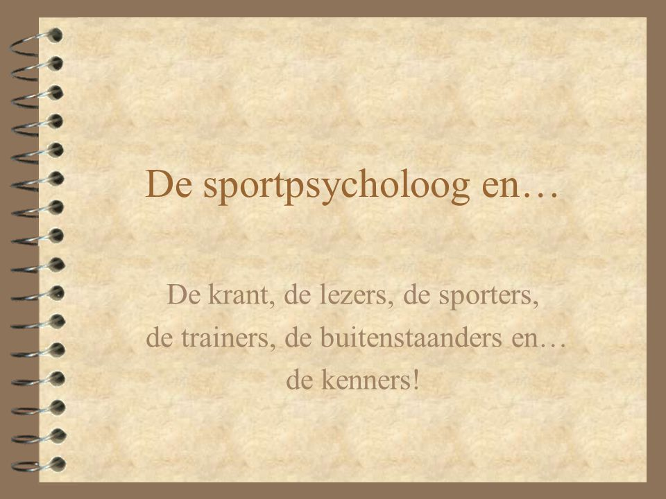 De sportpsycholoog en… De krant, de lezers, de sporters, de trainers, de buitenstaanders en… de kenners!