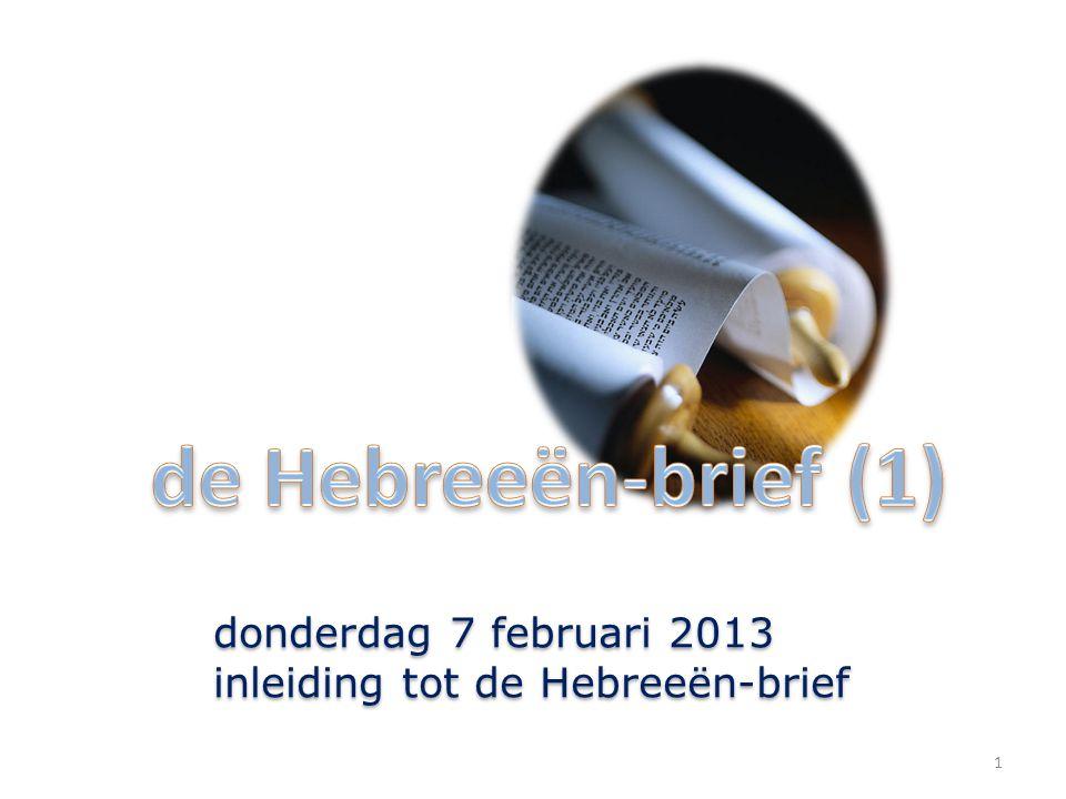 1 donderdag 7 februari 2013 inleiding tot de Hebreeën-brief donderdag 7 februari 2013 inleiding tot de Hebreeën-brief