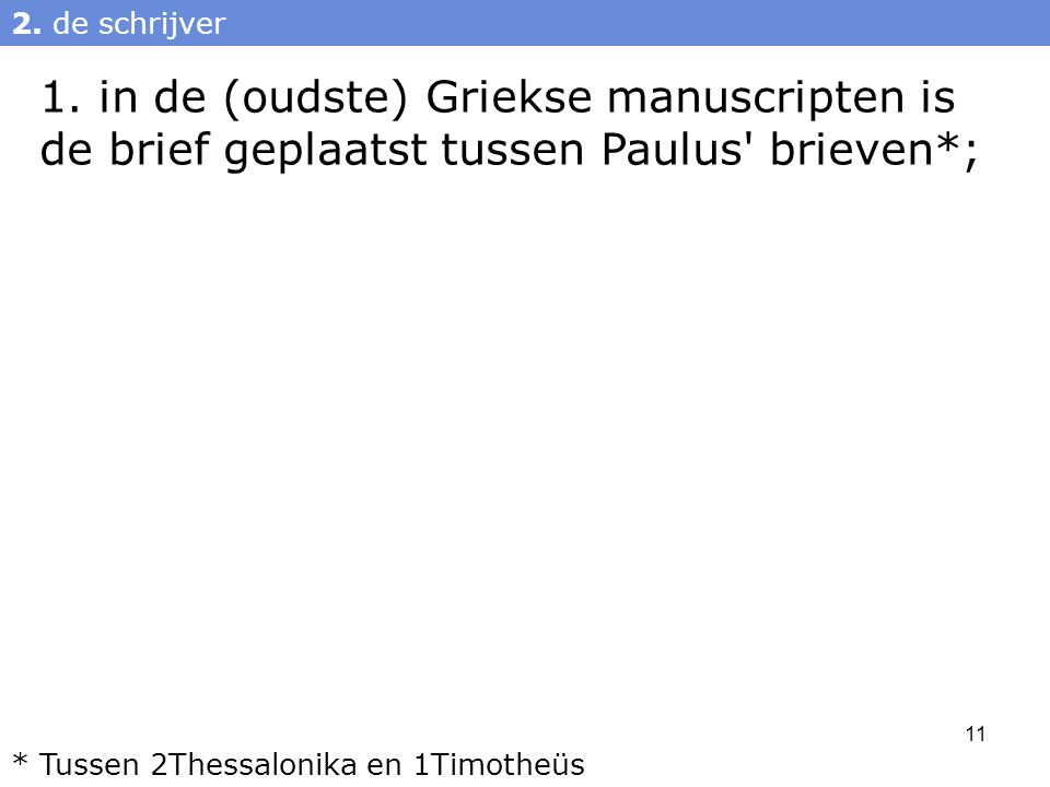 1. in de (oudste) Griekse manuscripten is de brief geplaatst tussen Paulus brieven*; 2.