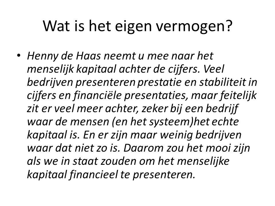 Wat is het eigen vermogen? Henny de Haas neemt u mee naar het menselijk kapitaal achter de cijfers. Veel bedrijven presenteren prestatie en stabilitei