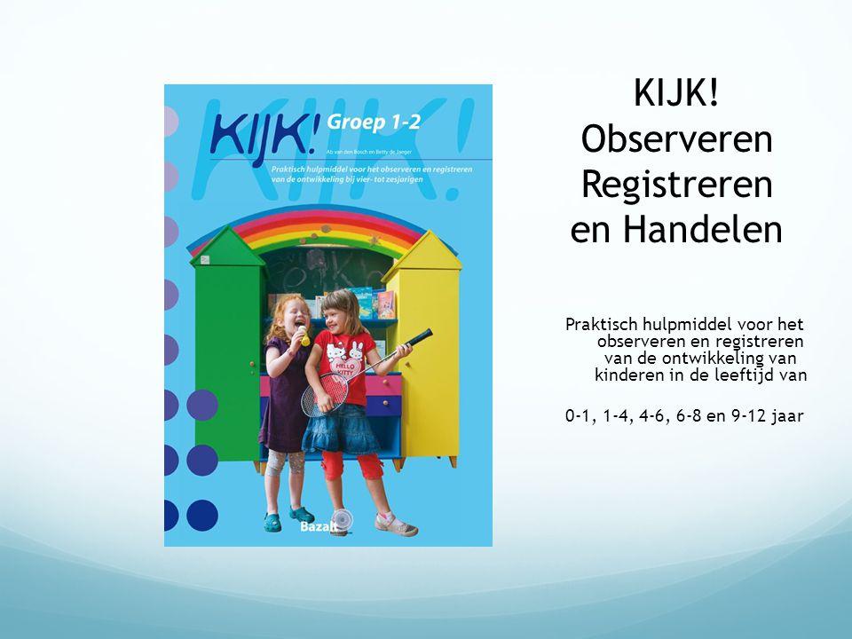 KIJK! Observeren Registreren en Handelen Praktisch hulpmiddel voor het observeren en registreren van de ontwikkeling van kinderen in de leeftijd van 0