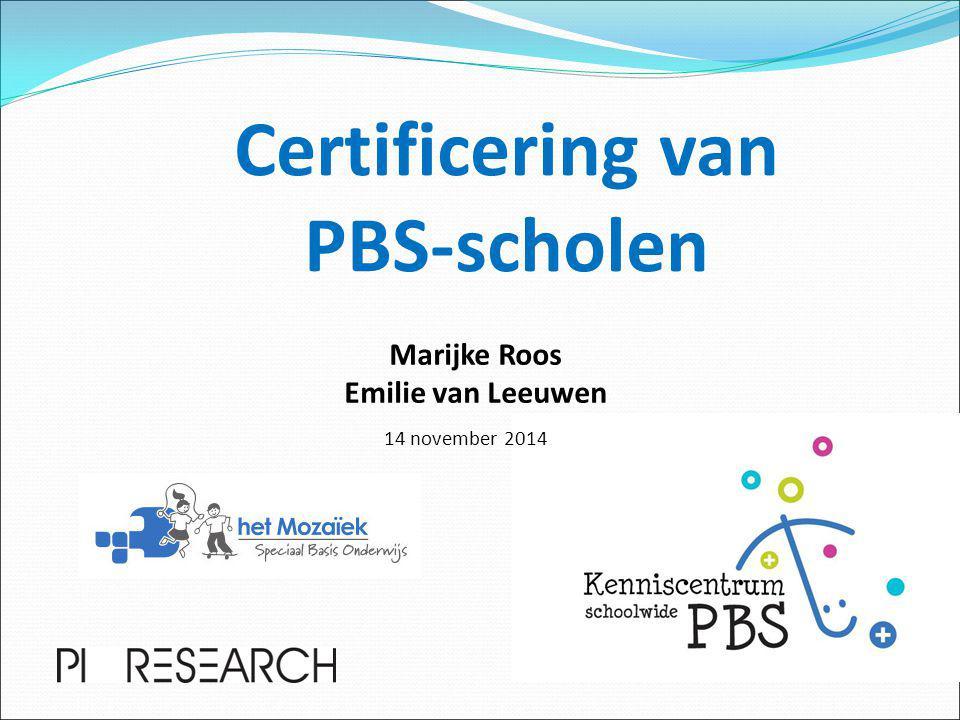Marijke Roos Emilie van Leeuwen Certificering van PBS-scholen 14 november 2014