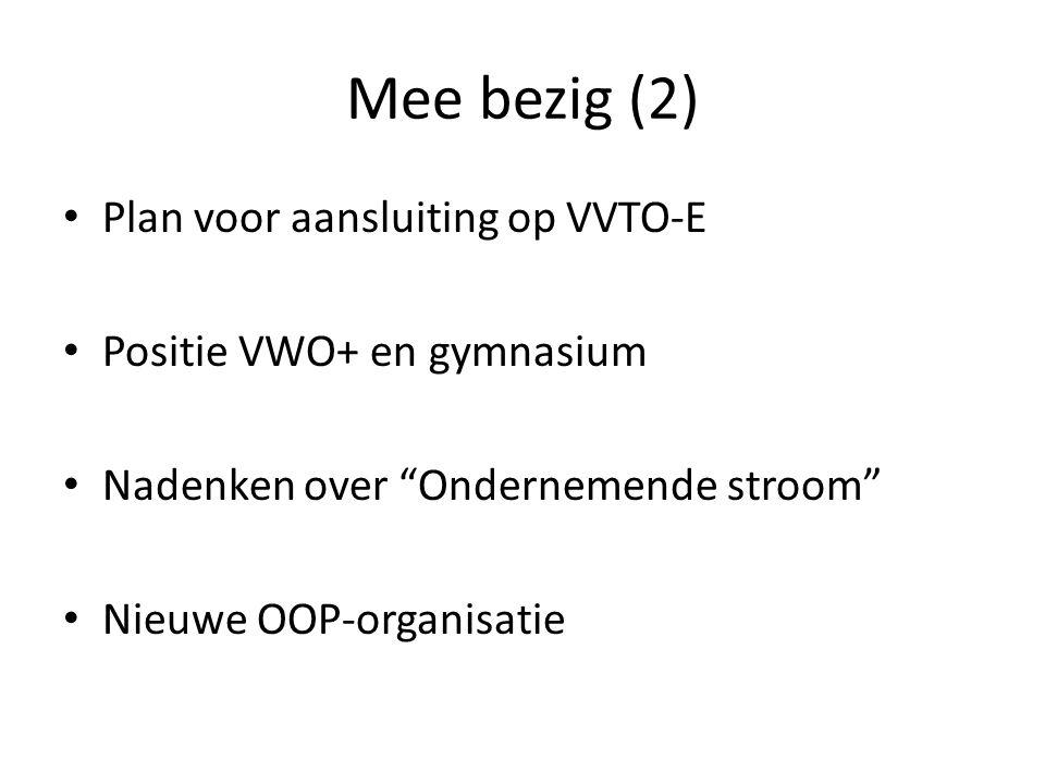 """Mee bezig (2) Plan voor aansluiting op VVTO-E Positie VWO+ en gymnasium Nadenken over """"Ondernemende stroom"""" Nieuwe OOP-organisatie"""