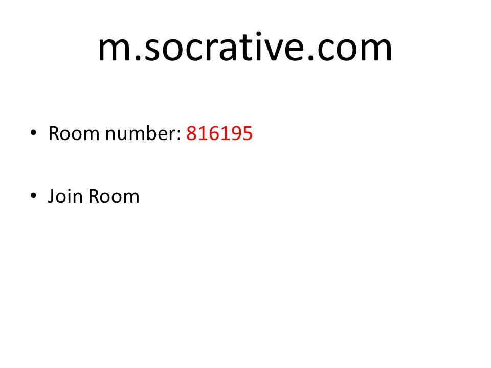 m.socrative.com Room number: 816195 Join Room