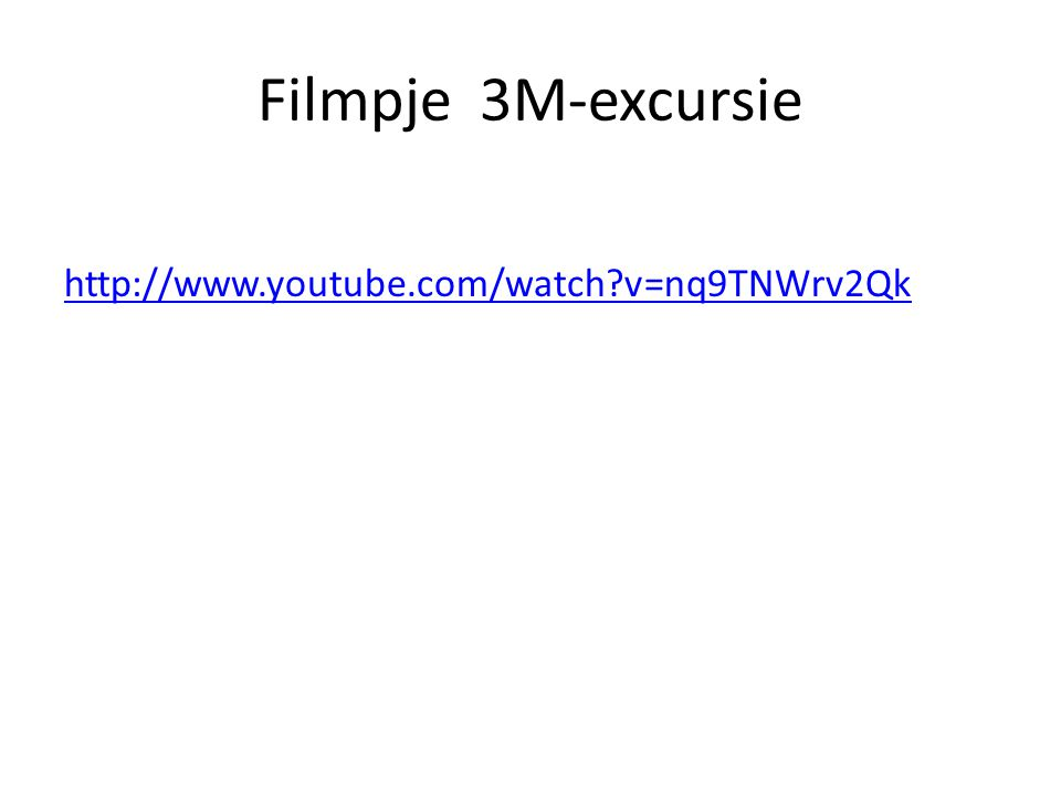 Filmpje 3M-excursie http://www.youtube.com/watch?v=nq9TNWrv2Qk