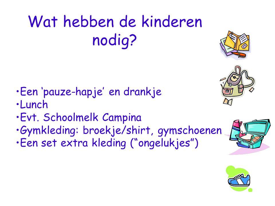 Wat hebben de kinderen nodig? Een 'pauze-hapje' en drankje Lunch Evt. Schoolmelk Campina Gymkleding: broekje/shirt, gymschoenen Een set extra kleding