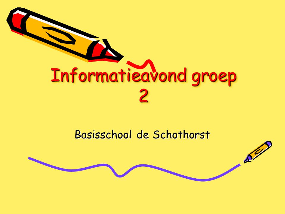 Informatieavond groep 2 Basisschool de Schothorst