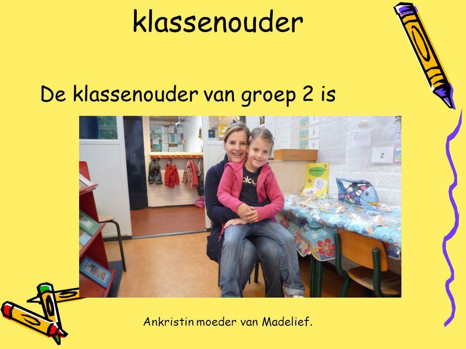 klassenouder De klassenouder van groep 2 is Ankristin moeder van Madelief.