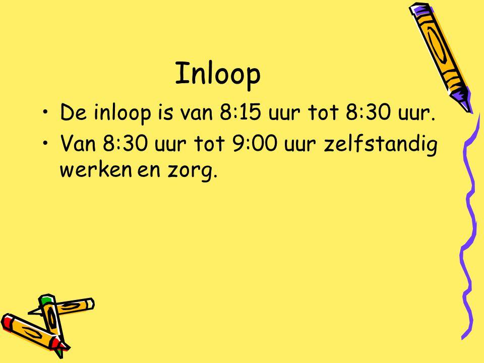 Inloop De inloop is van 8:15 uur tot 8:30 uur. Van 8:30 uur tot 9:00 uur zelfstandig werken en zorg.