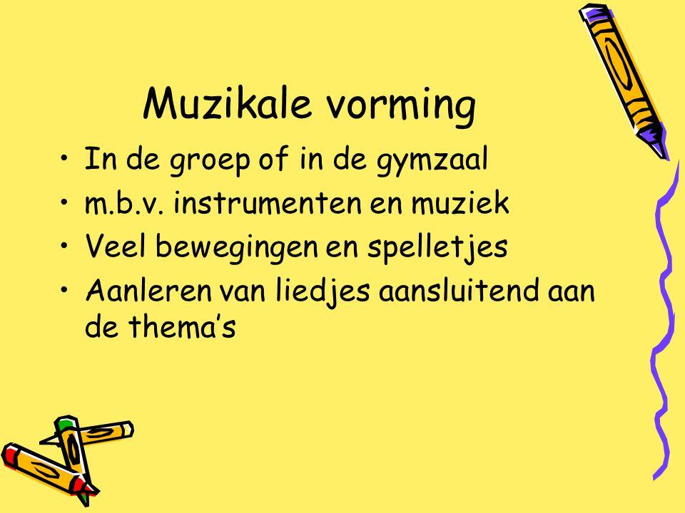 Muzikale vorming In de groep of in de gymzaal m.b.v. instrumenten en muziek Veel bewegingen en spelletjes Aanleren van liedjes aansluitend aan de them