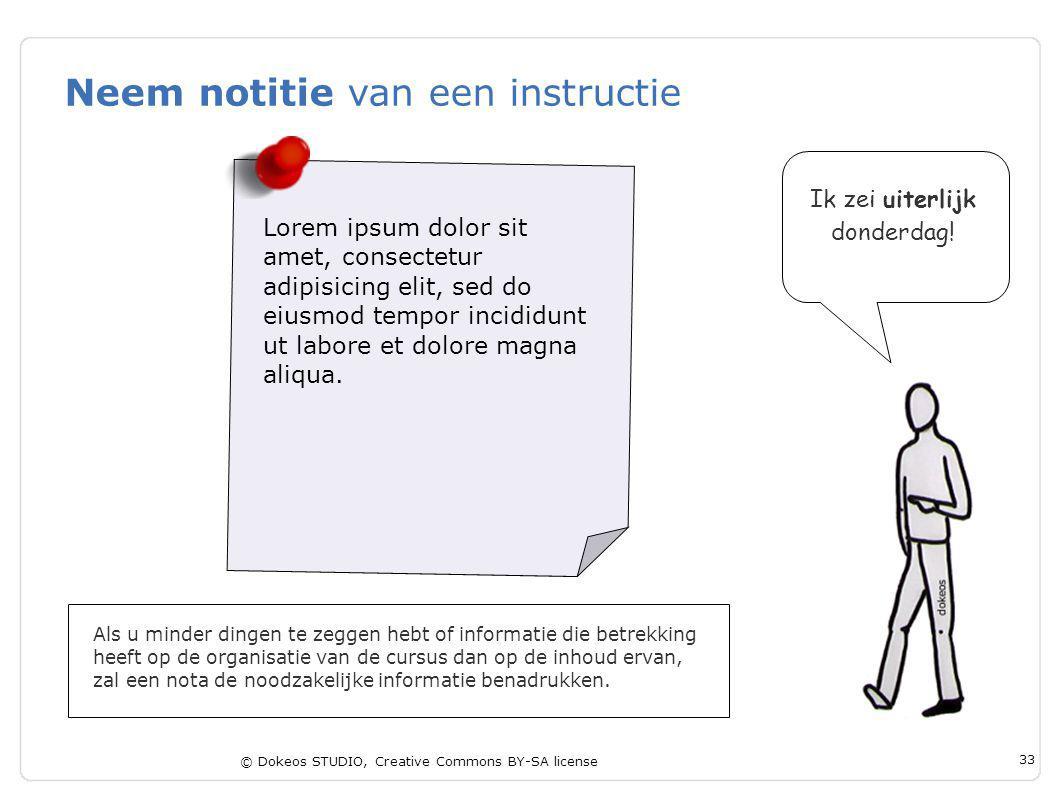 © Dokeos STUDIO, Creative Commons BY-SA license 33 Neem notitie van een instructie Als u minder dingen te zeggen hebt of informatie die betrekking hee