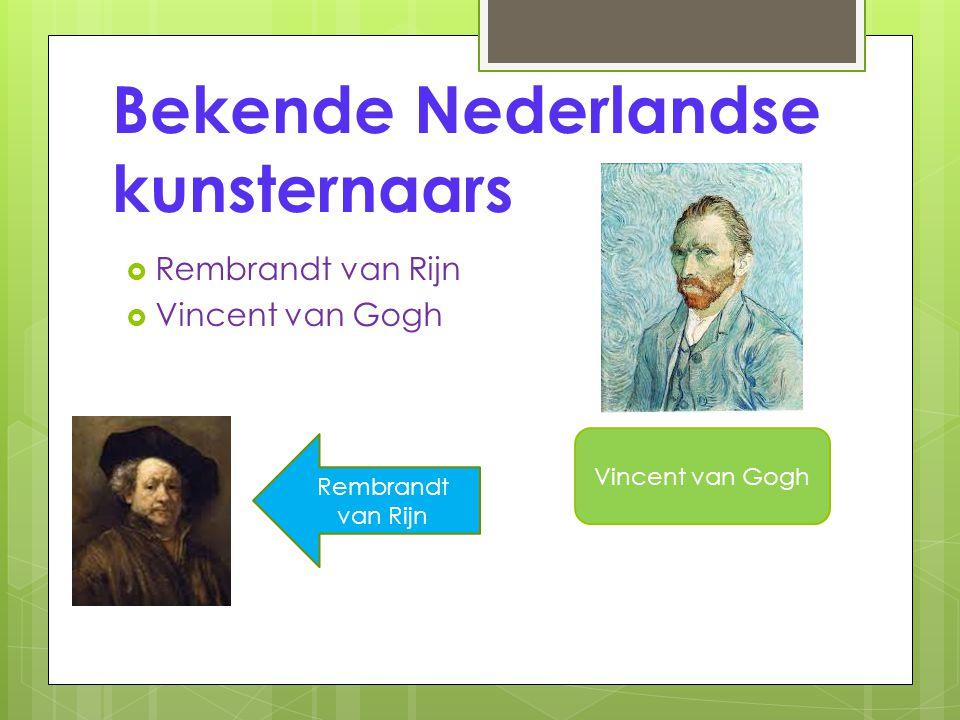 Bekende Nederlandse kunsternaars  Rembrandt van Rijn  Vincent van Gogh Vincent van Gogh Rembrandt van Rijn