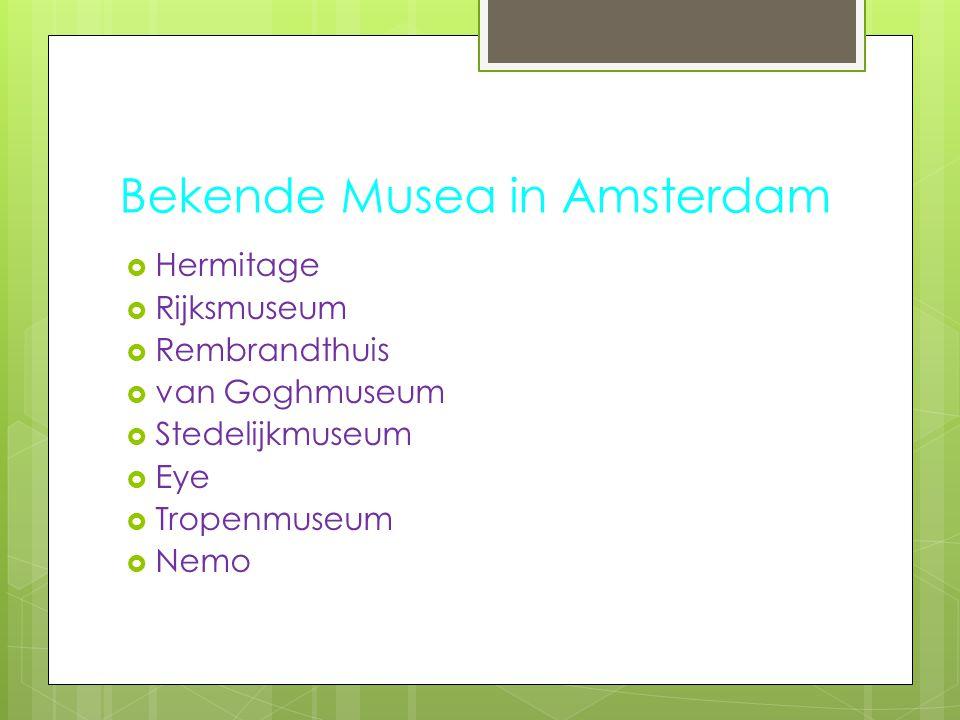 Bekende Musea in Amsterdam  Hermitage  Rijksmuseum  Rembrandthuis  van Goghmuseum  Stedelijkmuseum  Eye  Tropenmuseum  Nemo