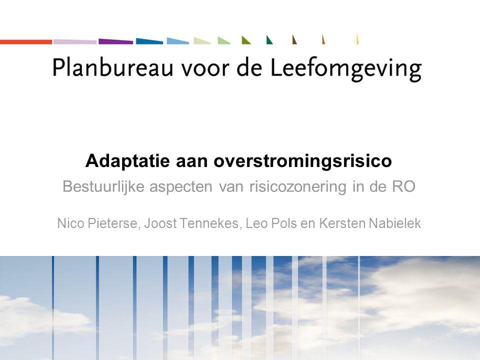 Adaptatie aan overstromingsrisico Bestuurlijke aspecten van risicozonering in de RO Nico Pieterse, Joost Tennekes, Leo Pols en Kersten Nabielek