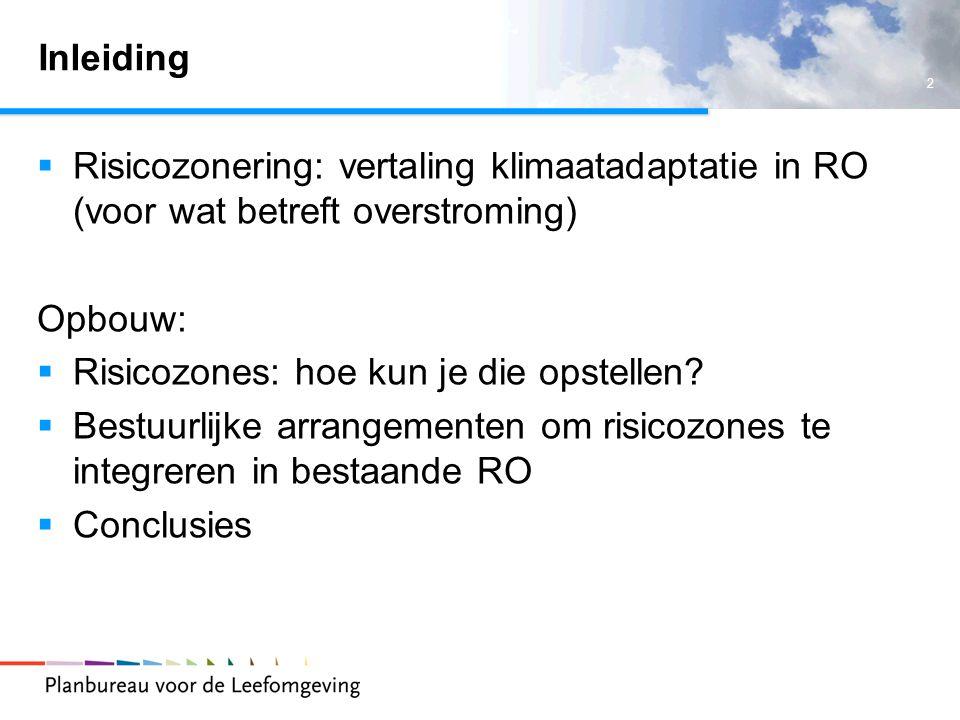 2 Inleiding  Risicozonering: vertaling klimaatadaptatie in RO (voor wat betreft overstroming) Opbouw:  Risicozones: hoe kun je die opstellen.