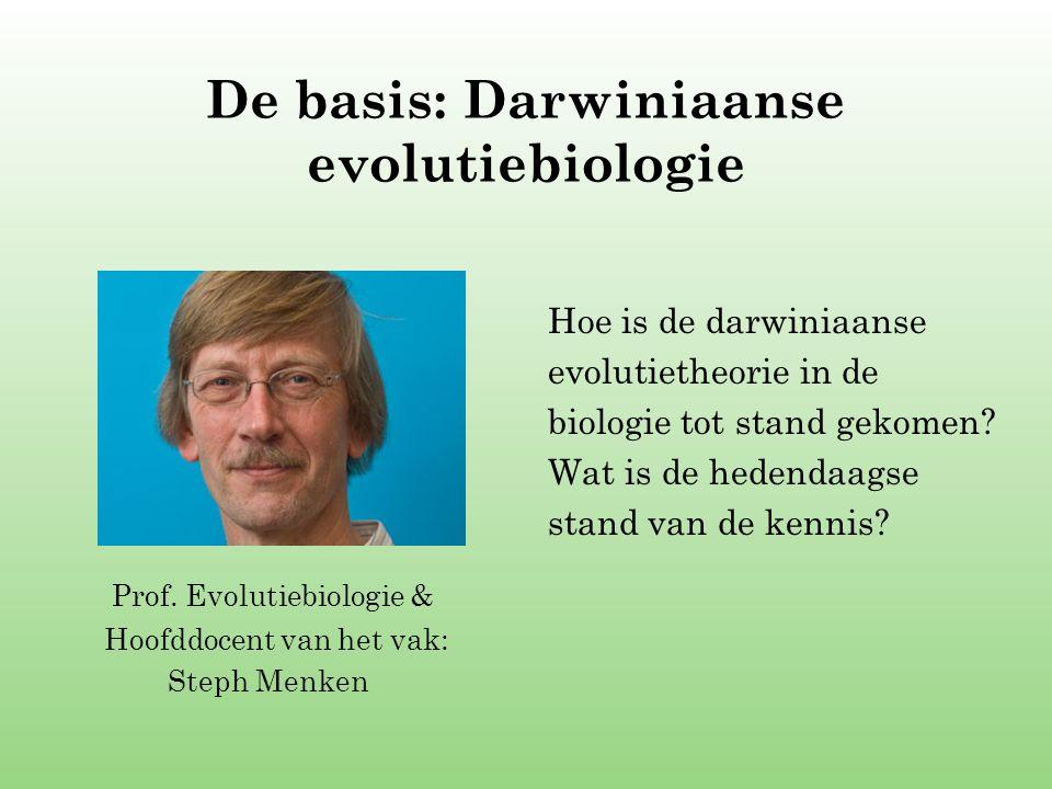 De basis: Darwiniaanse evolutiebiologie Hoe is de darwiniaanse evolutietheorie in de biologie tot stand gekomen? Wat is de hedendaagse stand van de ke