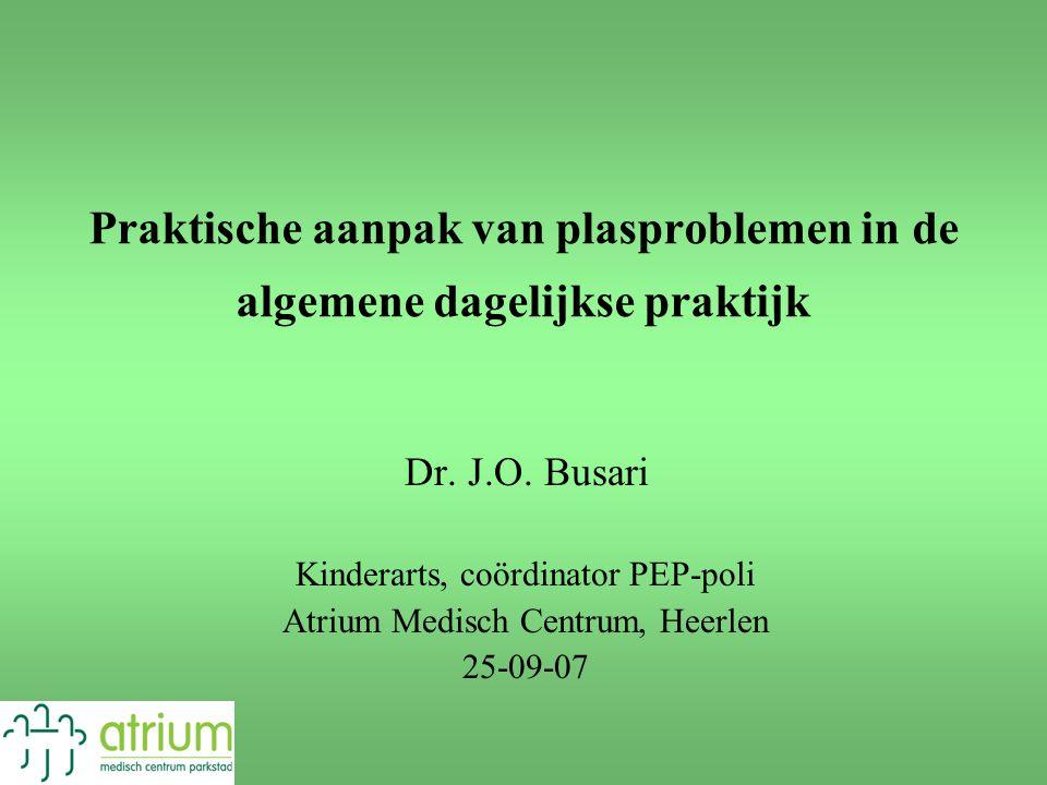 Praktische aanpak van plasproblemen in de algemene dagelijkse praktijk Dr. J.O. Busari Kinderarts, coördinator PEP-poli Atrium Medisch Centrum, Heerle