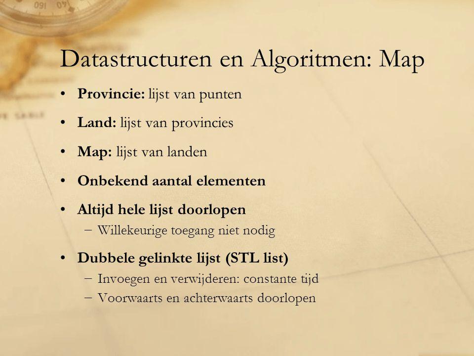 Datastructuren en Algoritmen: Map Provincie: lijst van punten Land: lijst van provincies Map: lijst van landen Onbekend aantal elementen Altijd hele l