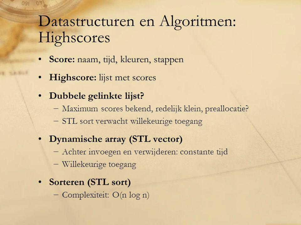 Datastructuren en Algoritmen: Highscores Score: naam, tijd, kleuren, stappen Highscore: lijst met scores Dubbele gelinkte lijst? −Maximum scores beken