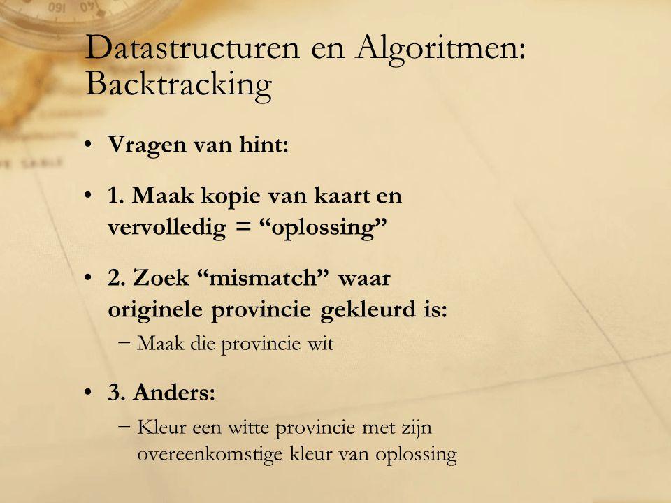 """Datastructuren en Algoritmen: Backtracking Vragen van hint: 1. Maak kopie van kaart en vervolledig = """"oplossing"""" 2. Zoek """"mismatch"""" waar originele pro"""