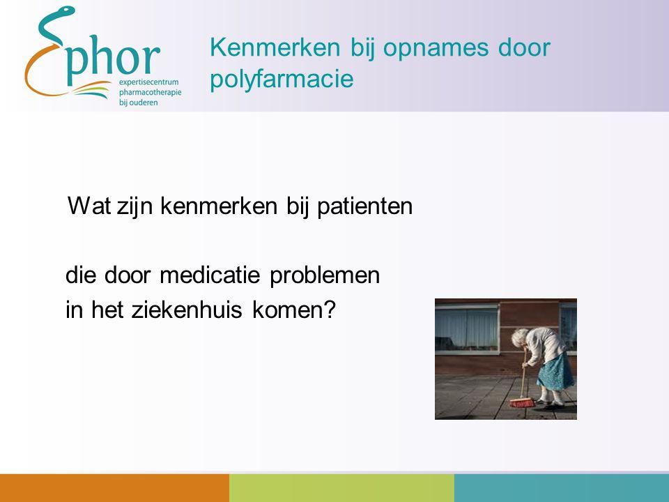 Kenmerken bij opnames door polyfarmacie Wat zijn kenmerken bij patienten die door medicatie problemen in het ziekenhuis komen?