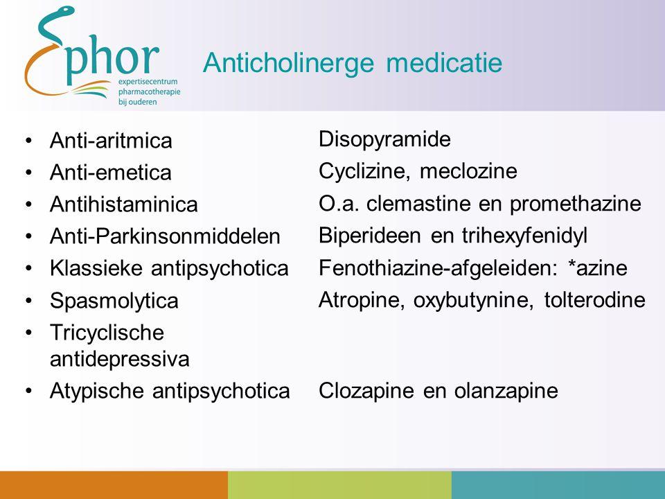 Anticholinerge medicatie Anti-aritmica Anti-emetica Antihistaminica Anti-Parkinsonmiddelen Klassieke antipsychotica Spasmolytica Tricyclische antidepr