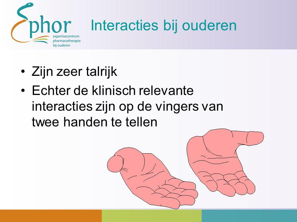 Interacties bij ouderen Zijn zeer talrijk Echter de klinisch relevante interacties zijn op de vingers van twee handen te tellen