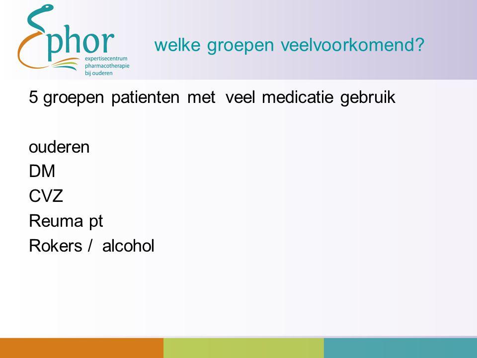 welke groepen veelvoorkomend? 5 groepen patienten met veel medicatie gebruik ouderen DM CVZ Reuma pt Rokers / alcohol