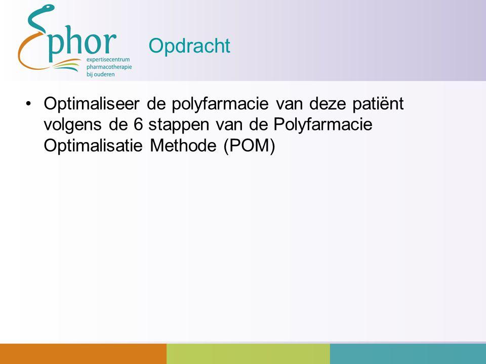 Opdracht Optimaliseer de polyfarmacie van deze patiënt volgens de 6 stappen van de Polyfarmacie Optimalisatie Methode (POM)