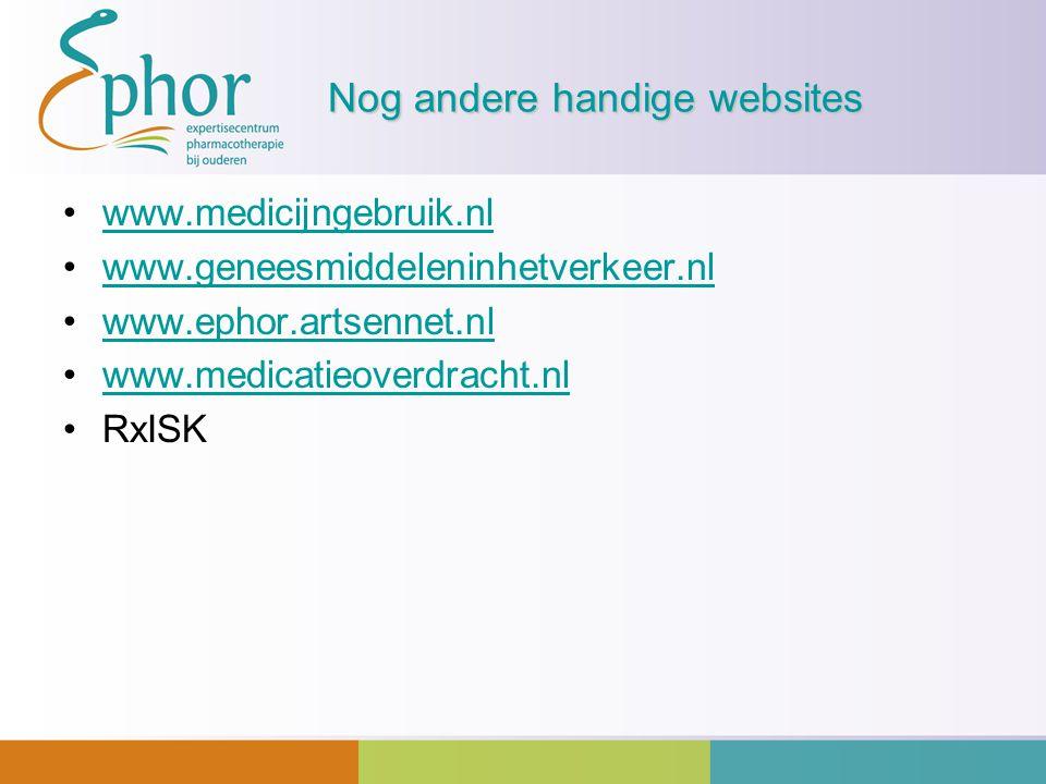 Nog andere handige websites www.medicijngebruik.nl www.geneesmiddeleninhetverkeer.nl www.ephor.artsennet.nl www.medicatieoverdracht.nl RxISK