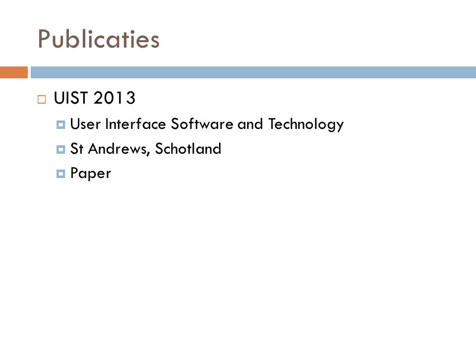 Publicaties  UIST 2013  User Interface Software and Technology  St Andrews, Schotland  Paper