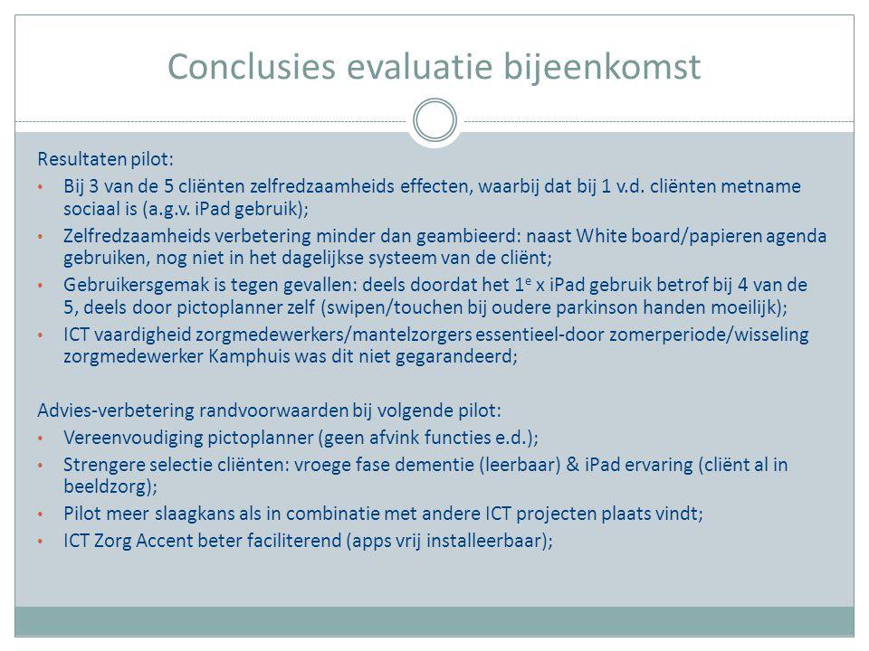 Conclusies evaluatie bijeenkomst Resultaten pilot: Bij 3 van de 5 cliënten zelfredzaamheids effecten, waarbij dat bij 1 v.d. cliënten metname sociaal