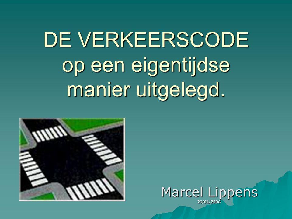 DE VERKEERSCODE op een eigentijdse manier uitgelegd. Marcel Lippens 20/01/2008