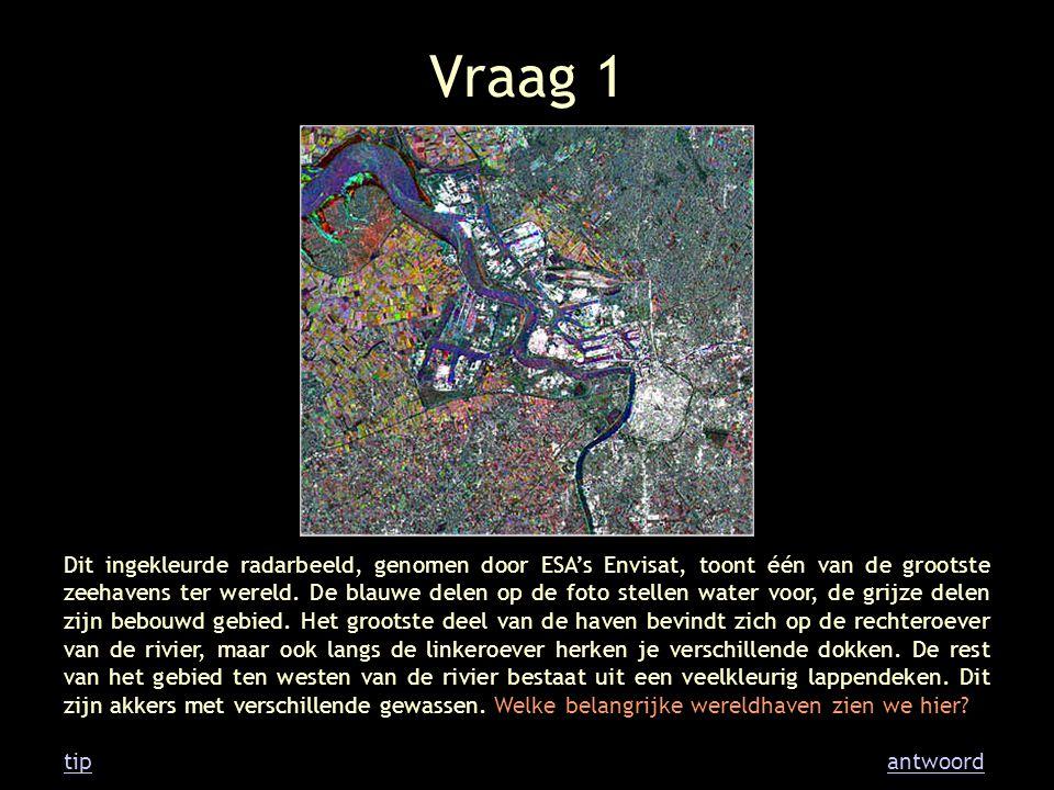 Vraag 1 Dit ingekleurde radarbeeld, genomen door ESA's Envisat, toont één van de grootste zeehavens ter wereld. De blauwe delen op de foto stellen wat