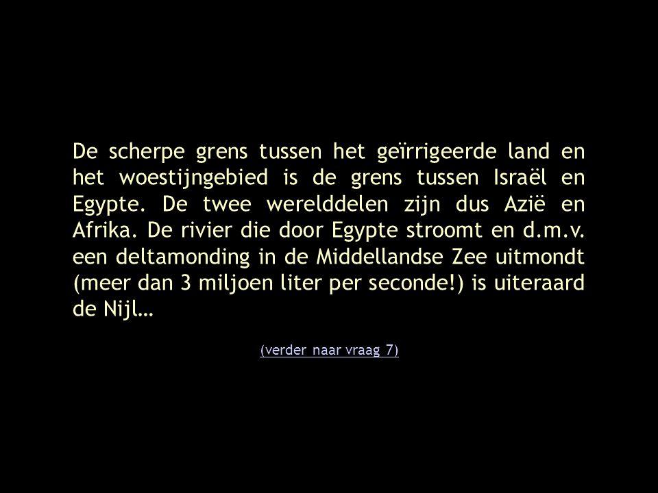 De scherpe grens tussen het geïrrigeerde land en het woestijngebied is de grens tussen Israël en Egypte. De twee werelddelen zijn dus Azië en Afrika.