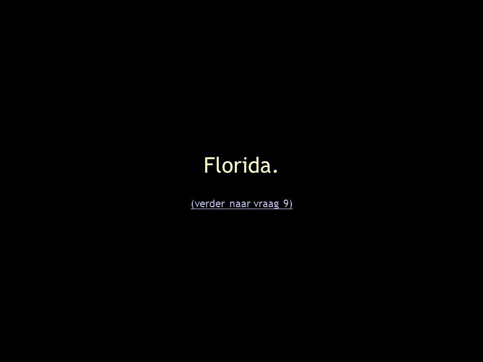 Florida. (verder naar vraag 9)