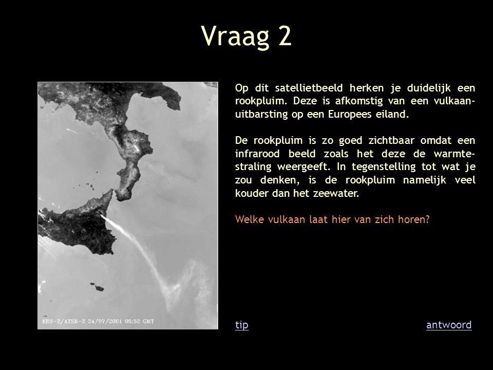Vraag 2 Op dit satellietbeeld herken je duidelijk een rookpluim. Deze is afkomstig van een vulkaan- uitbarsting op een Europees eiland. De rookpluim i