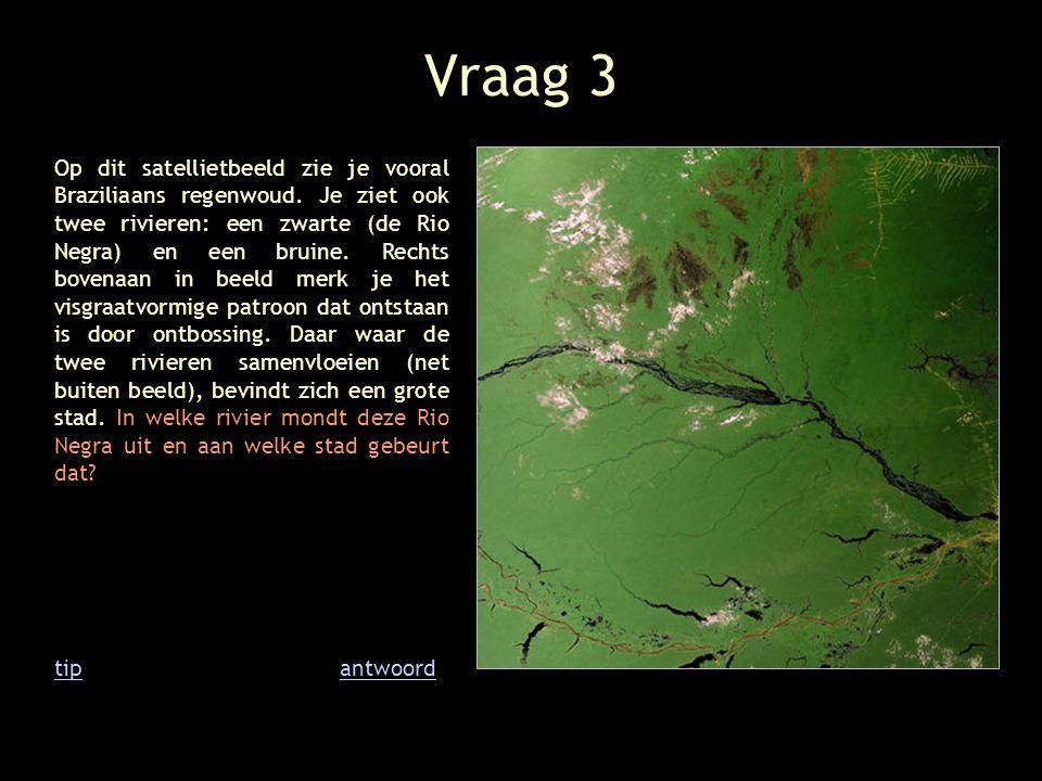 Vraag 3 Op dit satellietbeeld zie je vooral Braziliaans regenwoud. Je ziet ook twee rivieren: een zwarte (de Rio Negra) en een bruine. Rechts bovenaan