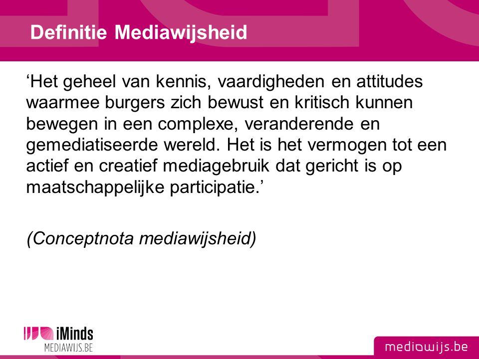 Definitie Mediawijsheid 'Het geheel van kennis, vaardigheden en attitudes waarmee burgers zich bewust en kritisch kunnen bewegen in een complexe, veranderende en gemediatiseerde wereld.
