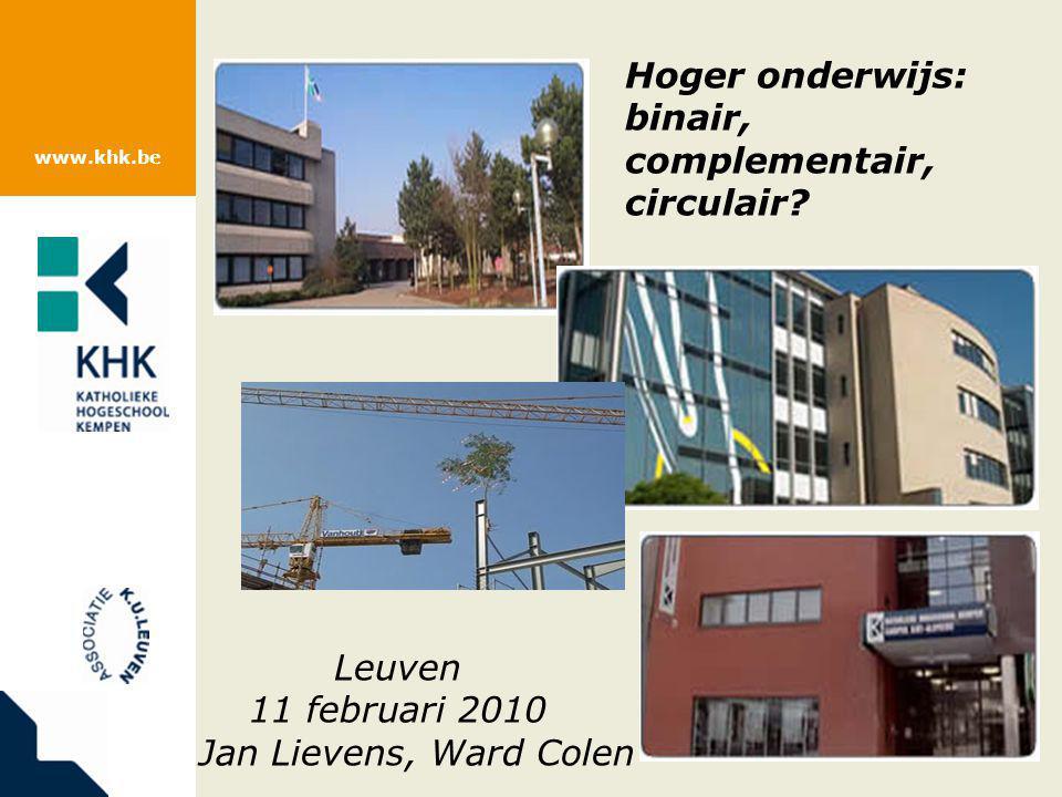 www.khk.be Hoger onderwijs: binair, complementair, circulair? Leuven 11 februari 2010 Jan Lievens, Ward Colen