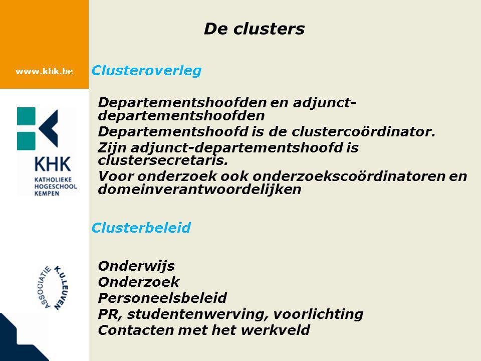 www.khk.be De clusters Clusteroverleg Departementshoofden en adjunct- departementshoofden Departementshoofd is de clustercoördinator. Zijn adjunct-dep