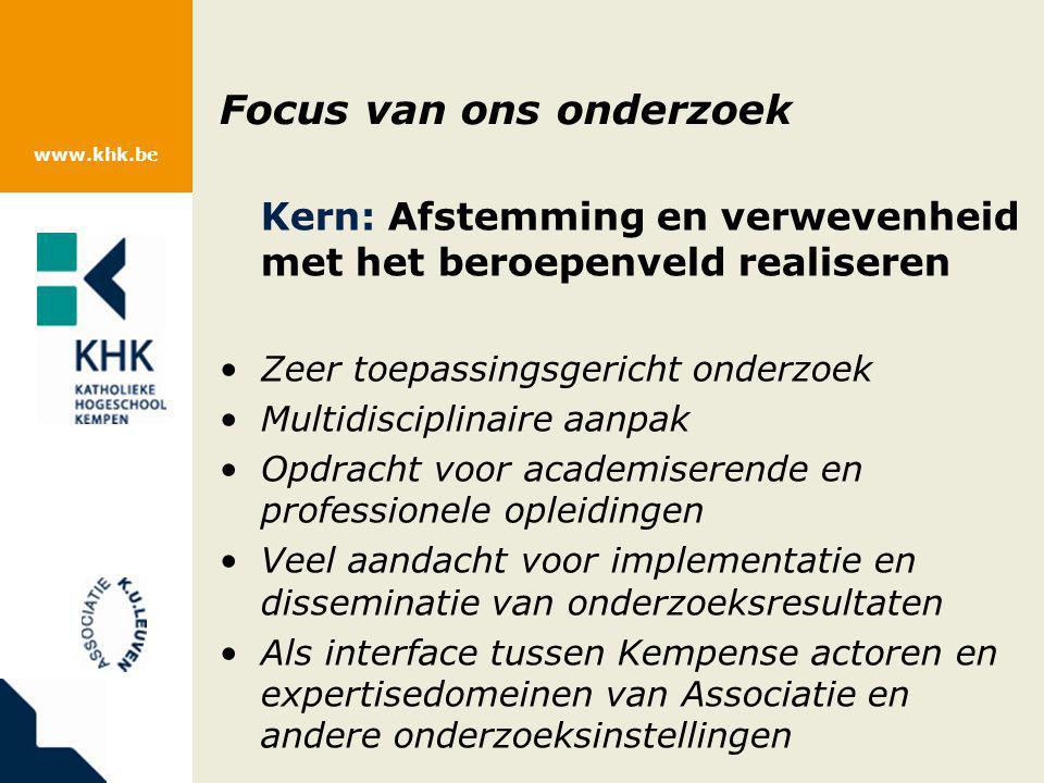 www.khk.be Focus van ons onderzoek Kern: Afstemming en verwevenheid met het beroepenveld realiseren Zeer toepassingsgericht onderzoek Multidisciplinai
