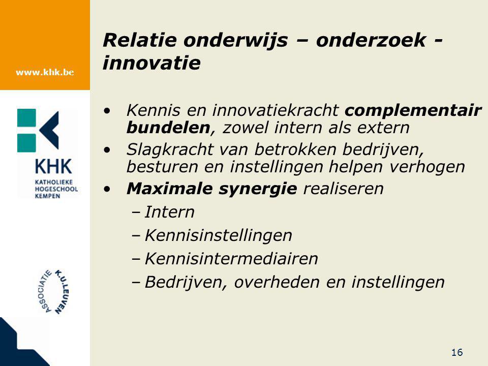 www.khk.be Relatie onderwijs – onderzoek - innovatie Kennis en innovatiekracht complementair bundelen, zowel intern als extern Slagkracht van betrokke