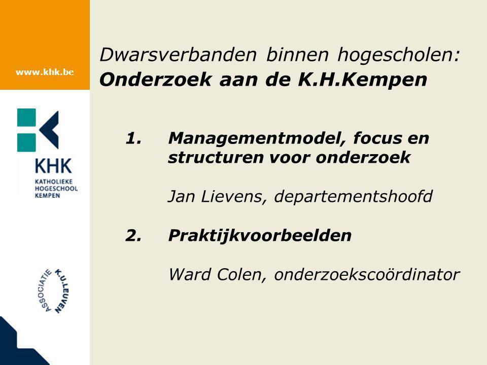 www.khk.be Dwarsverbanden binnen hogescholen: Onderzoek aan de K.H.Kempen 1.Managementmodel, focus en structuren voor onderzoek Jan Lievens, departeme
