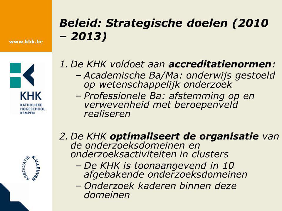 www.khk.be Beleid: Strategische doelen (2010 – 2013) 1.De KHK voldoet aan accreditatienormen: –Academische Ba/Ma: onderwijs gestoeld op wetenschappeli