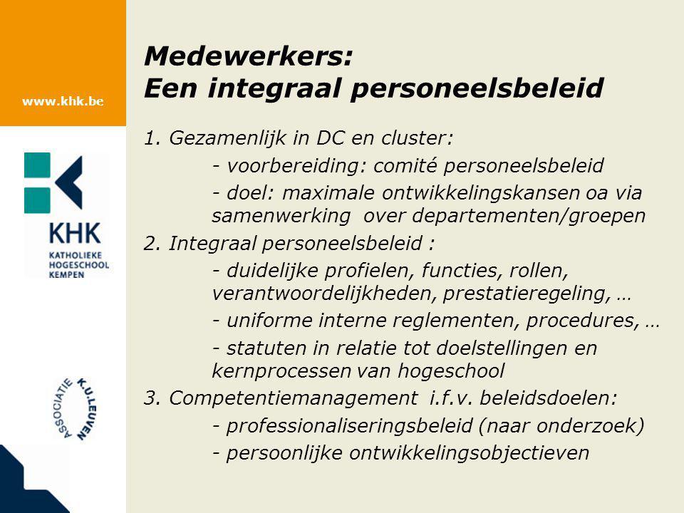 www.khk.be Medewerkers: Een integraal personeelsbeleid 1. Gezamenlijk in DC en cluster: - voorbereiding: comité personeelsbeleid - doel: maximale ontw