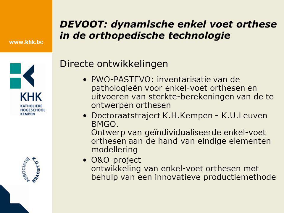 www.khk.be DEVOOT: dynamische enkel voet orthese in de orthopedische technologie Directe ontwikkelingen PWO-PASTEVO: inventarisatie van de pathologieë