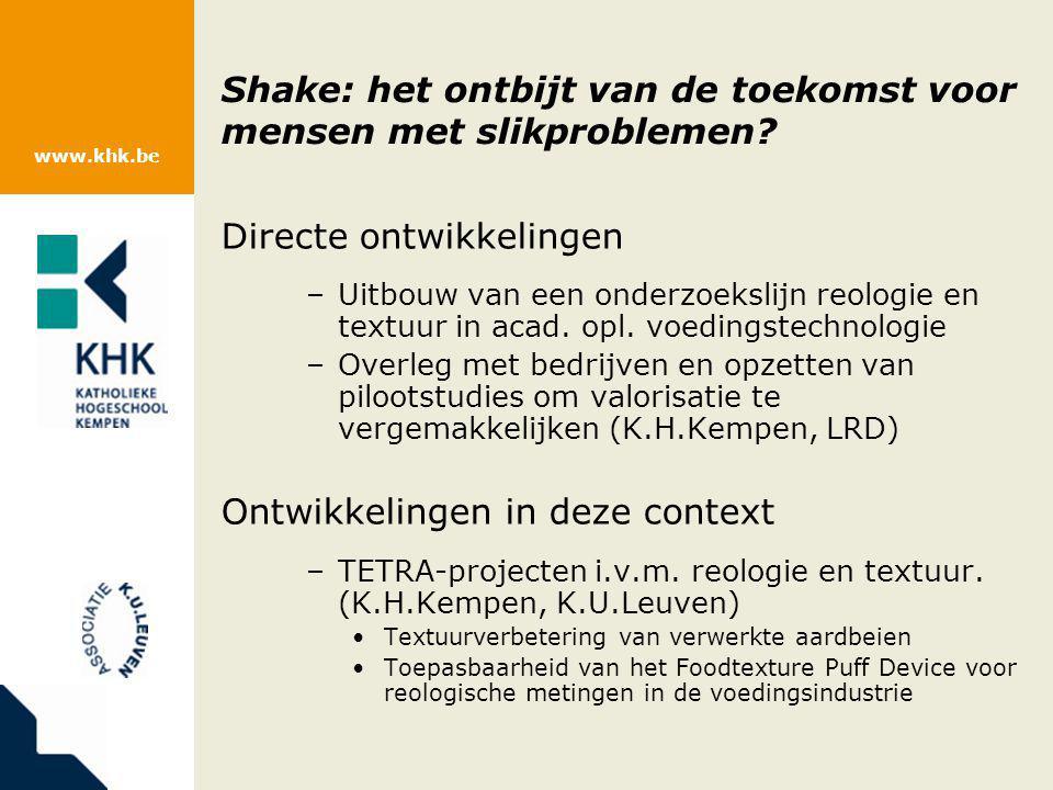 www.khk.be Shake: het ontbijt van de toekomst voor mensen met slikproblemen? Directe ontwikkelingen –Uitbouw van een onderzoekslijn reologie en textuu