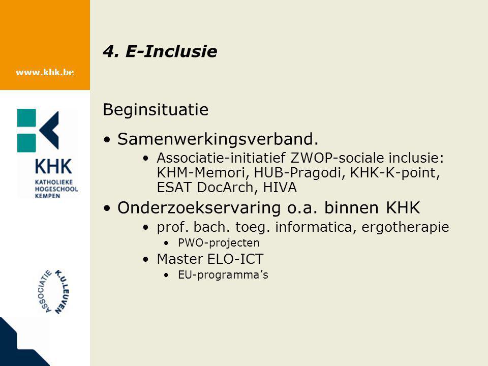 www.khk.be 4. E-Inclusie Beginsituatie Samenwerkingsverband. Associatie-initiatief ZWOP-sociale inclusie: KHM-Memori, HUB-Pragodi, KHK-K-point, ESAT D
