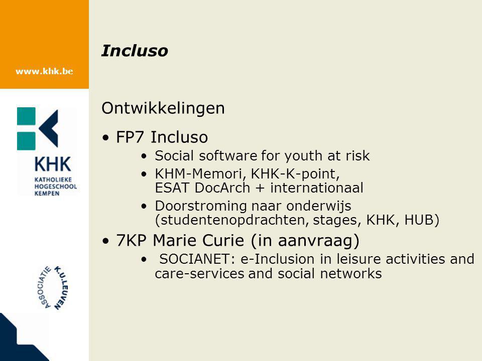 www.khk.be Incluso Ontwikkelingen FP7 Incluso Social software for youth at risk KHM-Memori, KHK-K-point, ESAT DocArch + internationaal Doorstroming na